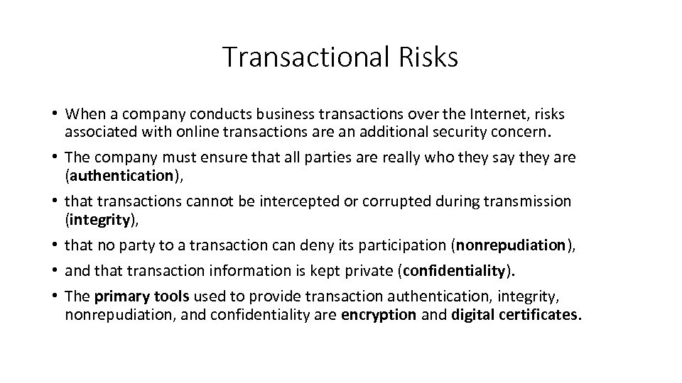 Transactional Risks • When a company conducts business transactions over the Internet, risks associated