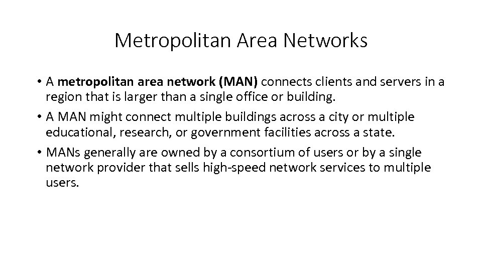 Metropolitan Area Networks • A metropolitan area network (MAN) connects clients and servers in