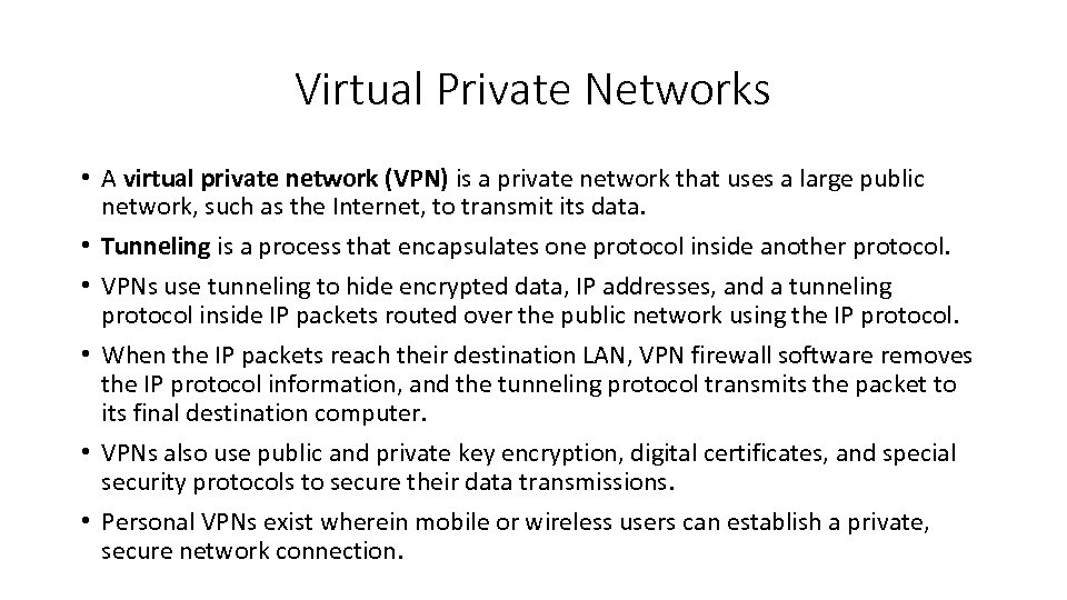 Virtual Private Networks • A virtual private network (VPN) is a private network that