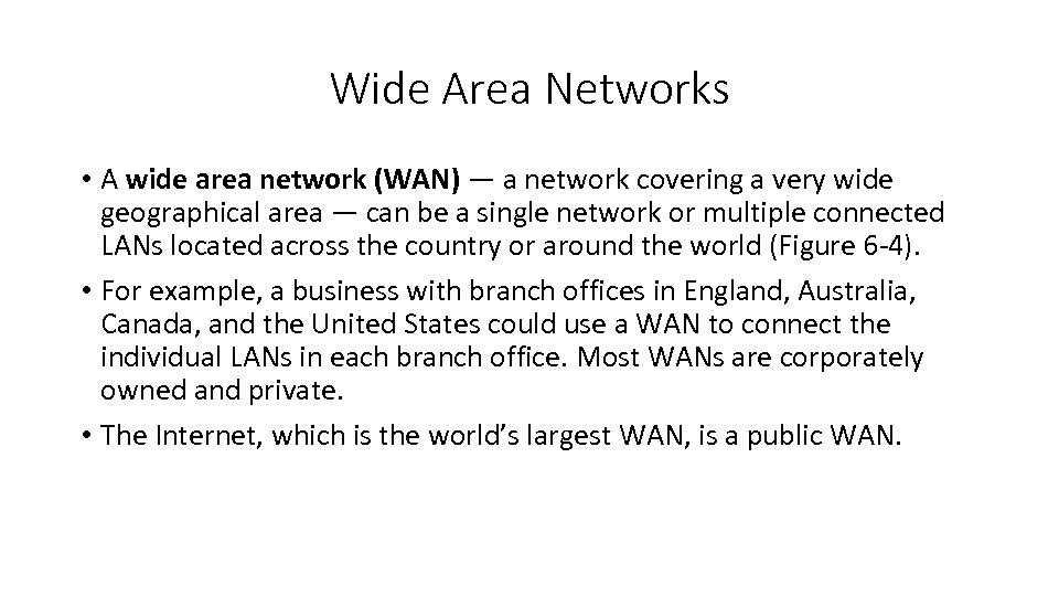 Wide Area Networks • A wide area network (WAN) — a network covering a