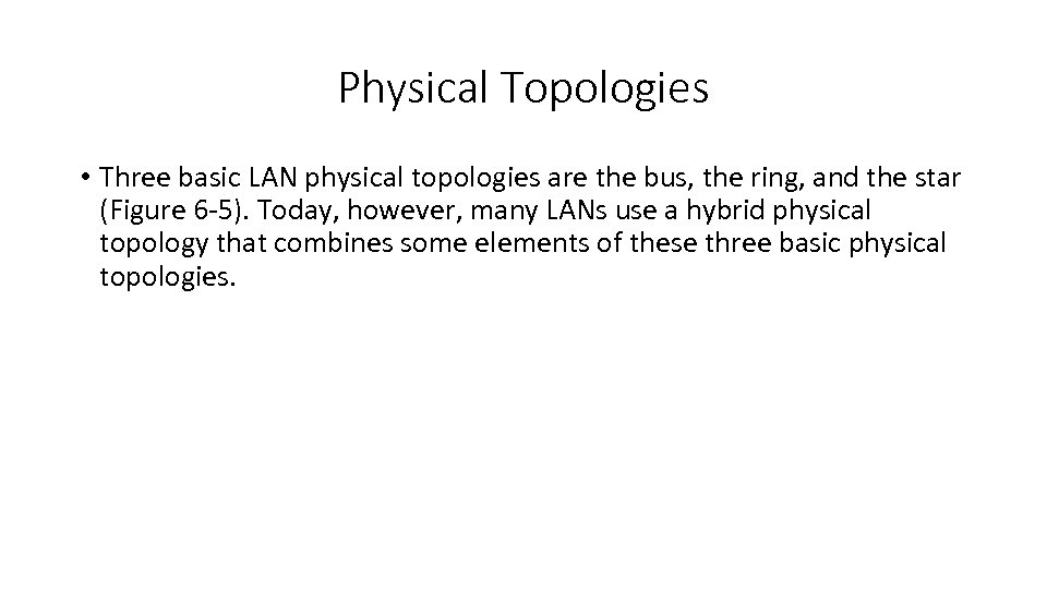Physical Topologies • Three basic LAN physical topologies are the bus, the ring, and