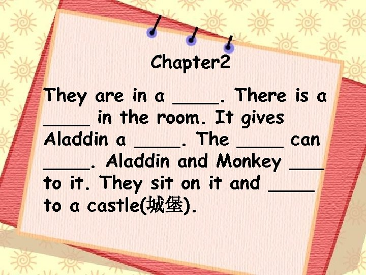 Chapter 2 They are in a ____. There is a ____ in the room.