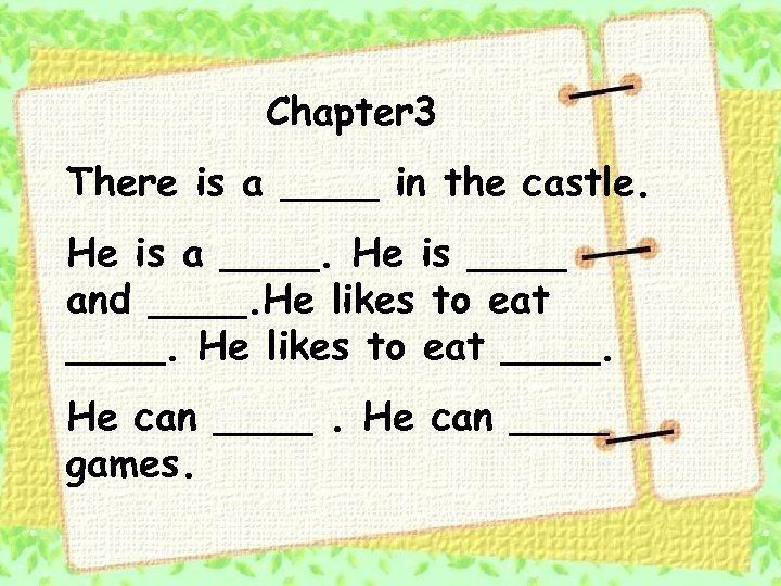 Chapter 3 There is a ____ in the castle. He is a ____. He