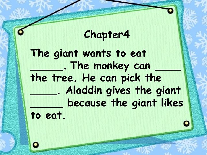 Chapter 4 The giant wants to eat _____. The monkey can ____ the tree.