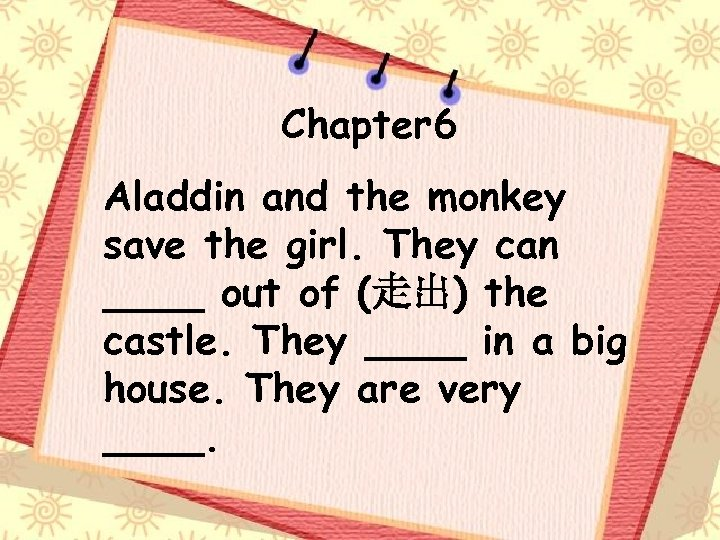 Chapter 6 Aladdin and the monkey save the girl. They can ____ out of