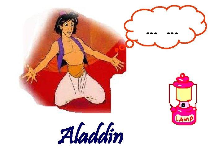 … … Aladdin
