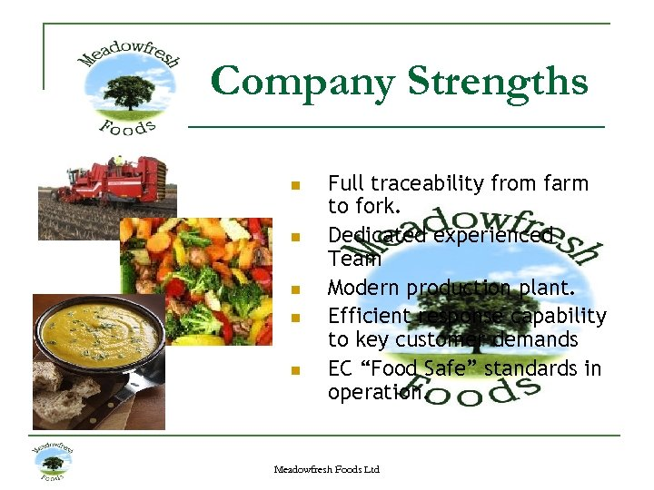 Company Strengths n n n Full traceability from farm to fork. Dedicated experienced Team
