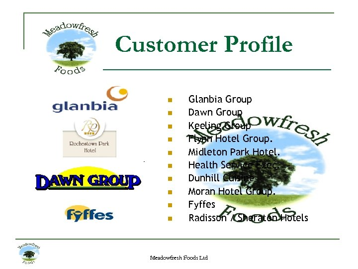 Customer Profile n n n n n Glanbia Group Dawn Group Keeling Group Flynn