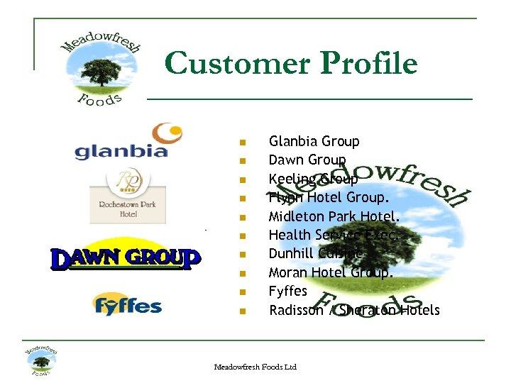Customer Profile n n n n n Glanbia Group Dawn Group Keeling Group Flynn