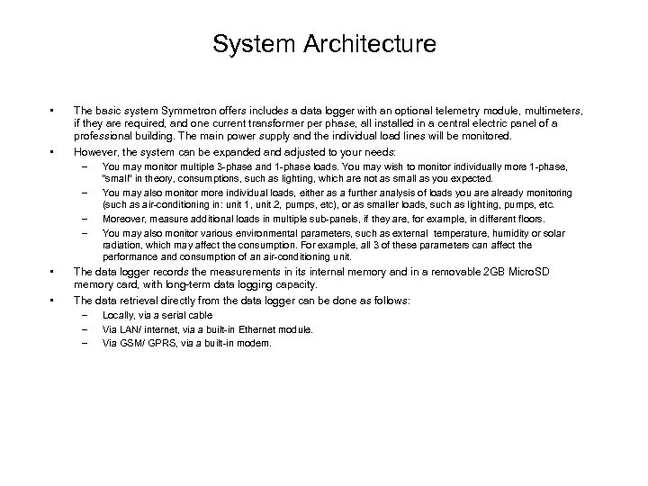 System Architecture • • The basic system Symmetron offers includes a data logger with