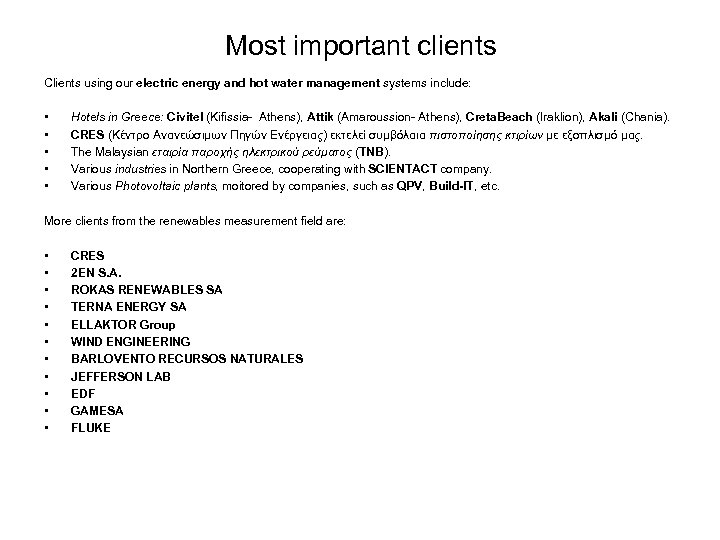 Most important clients Clients using our electric energy and hot water management systems include: