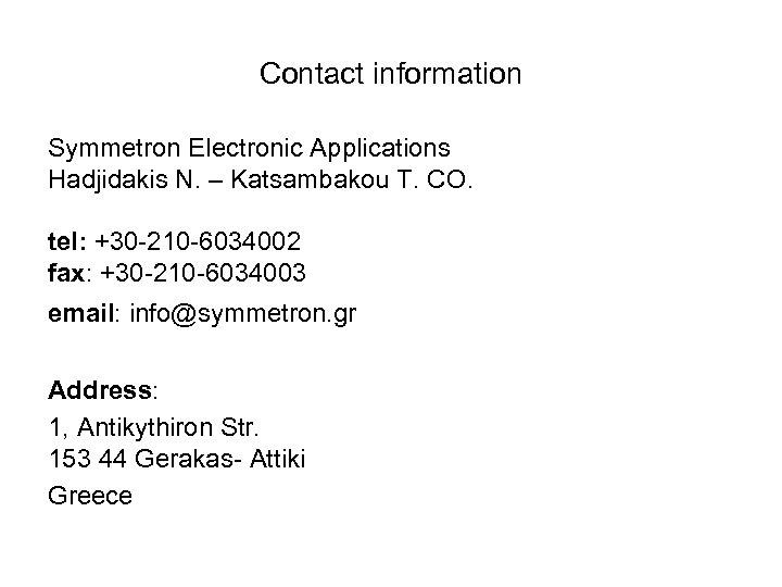 Contact information Symmetron Electronic Applications Hadjidakis N. – Katsambakou T. CO. tel: +30 -210