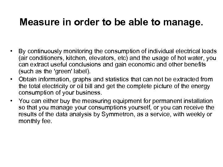 Measure in order to be able to manage. • By continuously monitoring the consumption