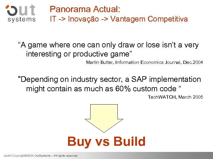 "Panorama Actual: IT -> Inovação -> Vantagem Competitiva ""A game where one can only"