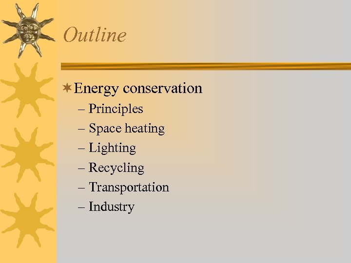 Outline ¬Energy conservation – Principles – Space heating – Lighting – Recycling – Transportation
