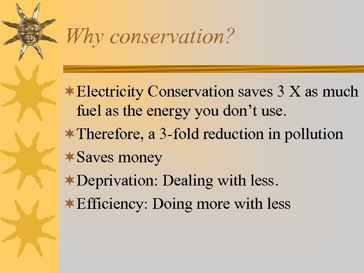 Why conservation? ¬Electricity Conservation saves 3 X as much fuel as the energy you