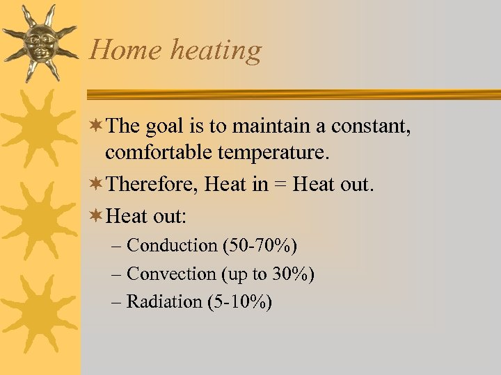 Home heating ¬The goal is to maintain a constant, comfortable temperature. ¬Therefore, Heat in