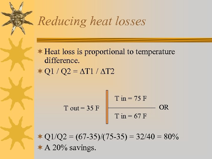 Reducing heat losses ¬ Heat loss is proportional to temperature difference. ¬ Q 1