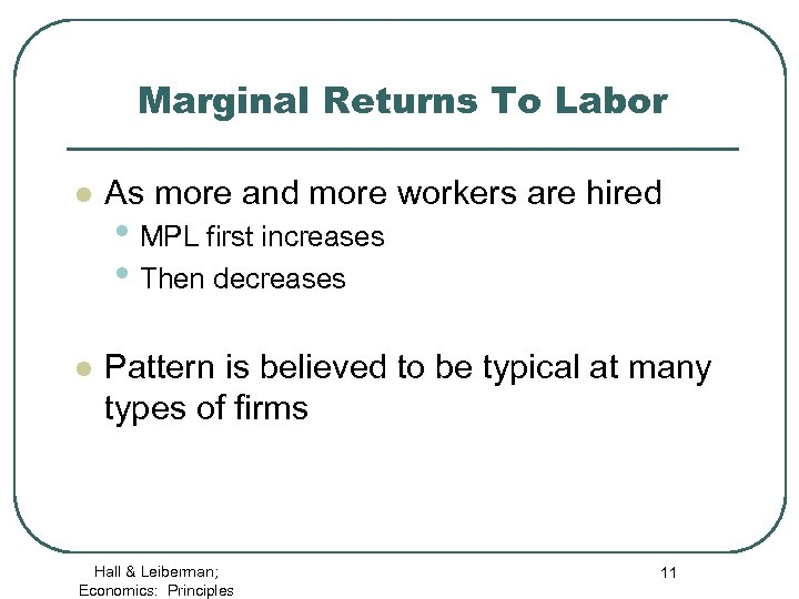 Marginal Returns To Labor l As more and more workers are hired l Pattern