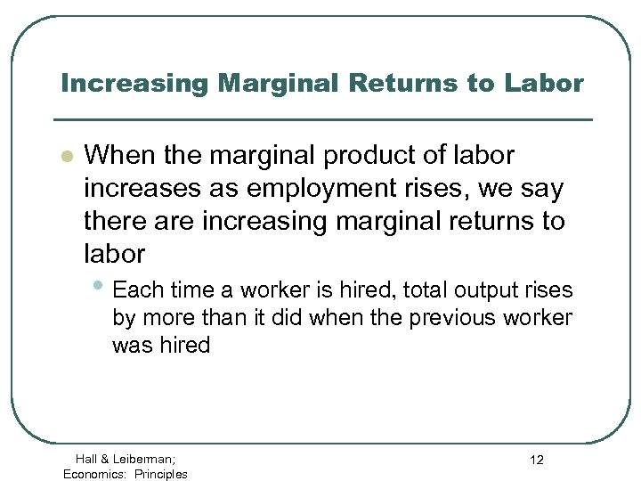 Increasing Marginal Returns to Labor l When the marginal product of labor increases as