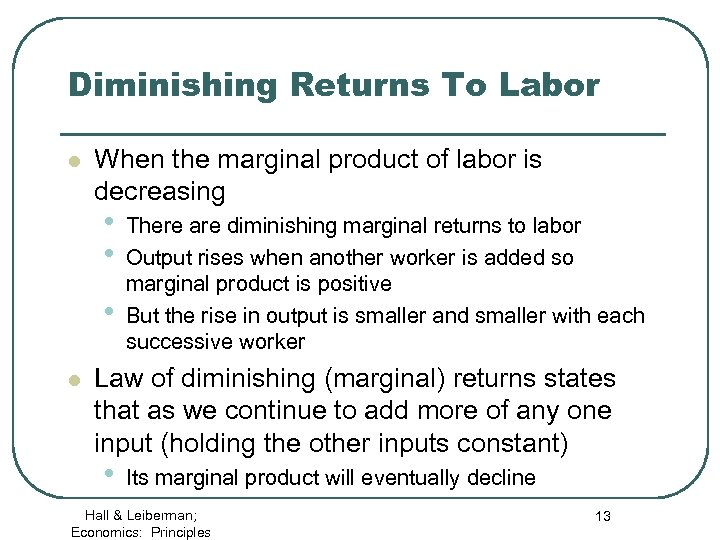 Diminishing Returns To Labor l When the marginal product of labor is decreasing •