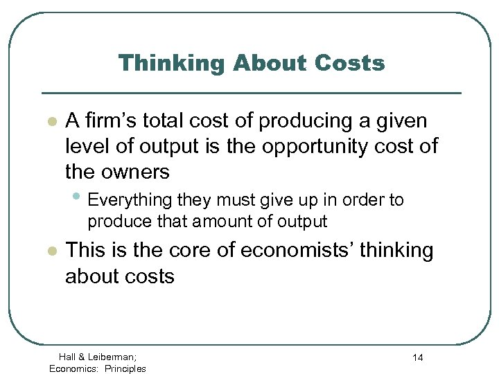 Thinking About Costs l A firm's total cost of producing a given level of