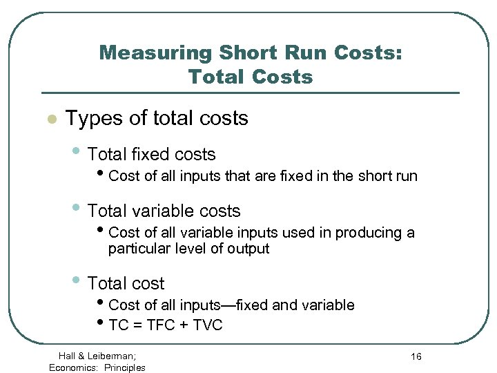 Measuring Short Run Costs: Total Costs l Types of total costs • Total fixed
