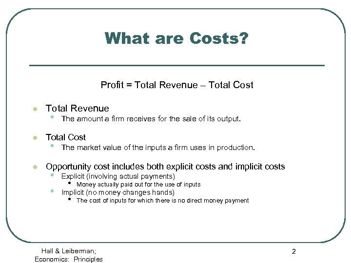 What are Costs? Profit = Total Revenue – Total Cost l l l Total