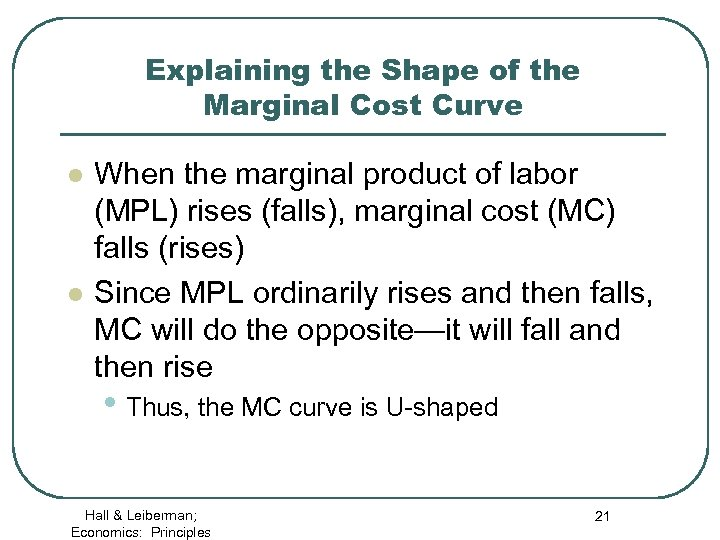 Explaining the Shape of the Marginal Cost Curve l l When the marginal product