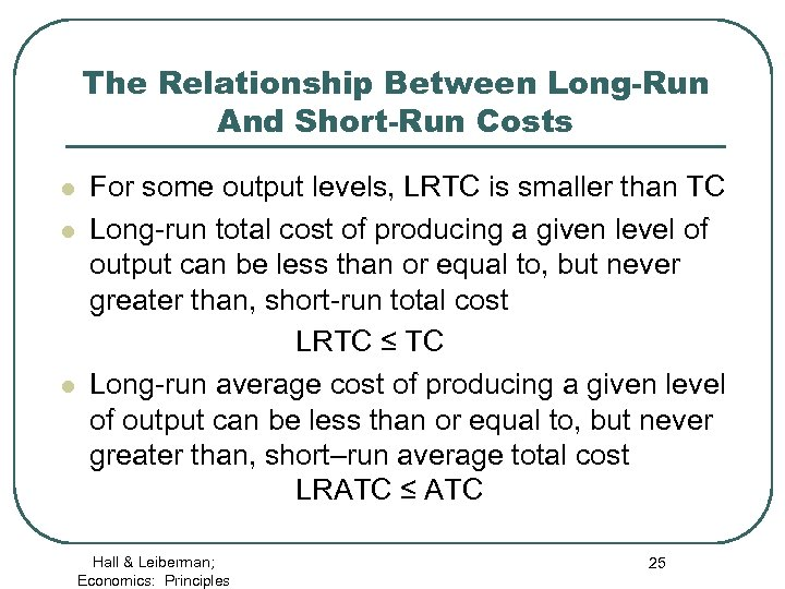 The Relationship Between Long-Run And Short-Run Costs l l l For some output levels,