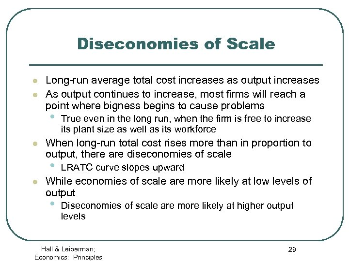 Diseconomies of Scale l l Long-run average total cost increases as output increases As