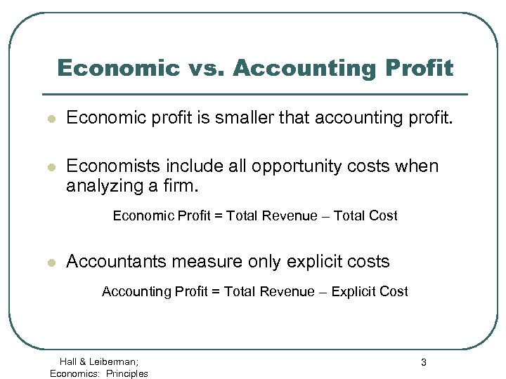 Economic vs. Accounting Profit l Economic profit is smaller that accounting profit. l Economists