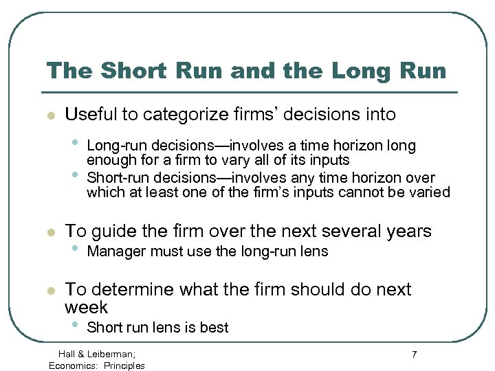 The Short Run and the Long Run l Useful to categorize firms' decisions into