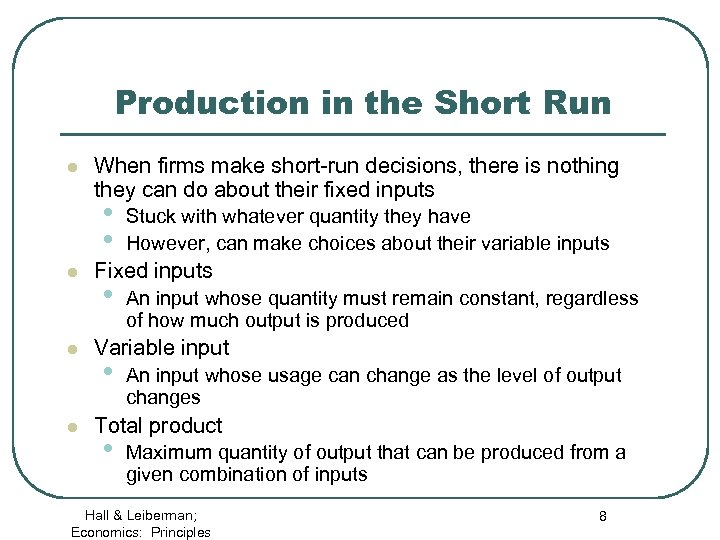 Production in the Short Run l When firms make short-run decisions, there is nothing