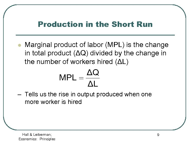 Production in the Short Run l Marginal product of labor (MPL) is the change