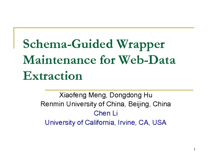 Schema-Guided Wrapper Maintenance for Web-Data Extraction Xiaofeng Meng, Dongdong Hu Renmin University of China,
