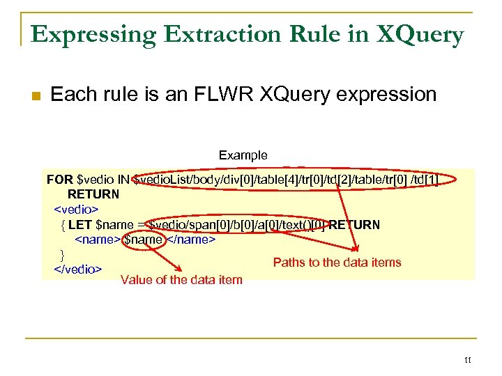 Expressing Extraction Rule in XQuery n Each rule is an FLWR XQuery expression Example
