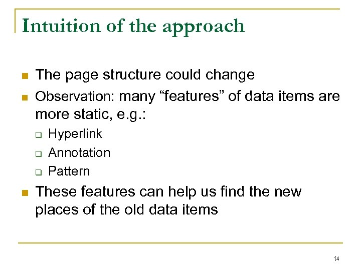 """Intuition of the approach n n The page structure could change Observation: many """"features"""""""