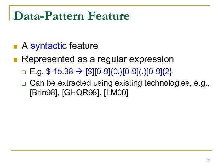 Data-Pattern Feature n n A syntactic feature Represented as a regular expression q q