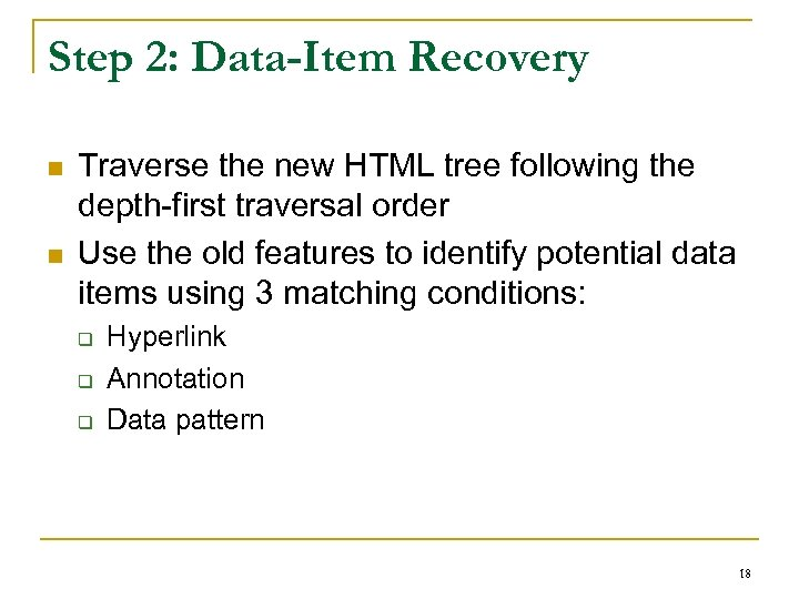 Step 2: Data-Item Recovery n n Traverse the new HTML tree following the depth-first