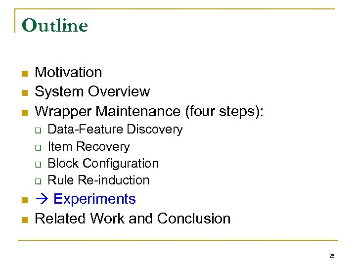 Outline n n n Motivation System Overview Wrapper Maintenance (four steps): q q n