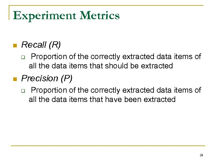 Experiment Metrics n Recall (R) q n Proportion of the correctly extracted data items