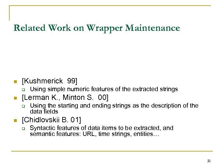 Related Work on Wrapper Maintenance n [Kushmerick 99] q n [Lerman K. , Minton