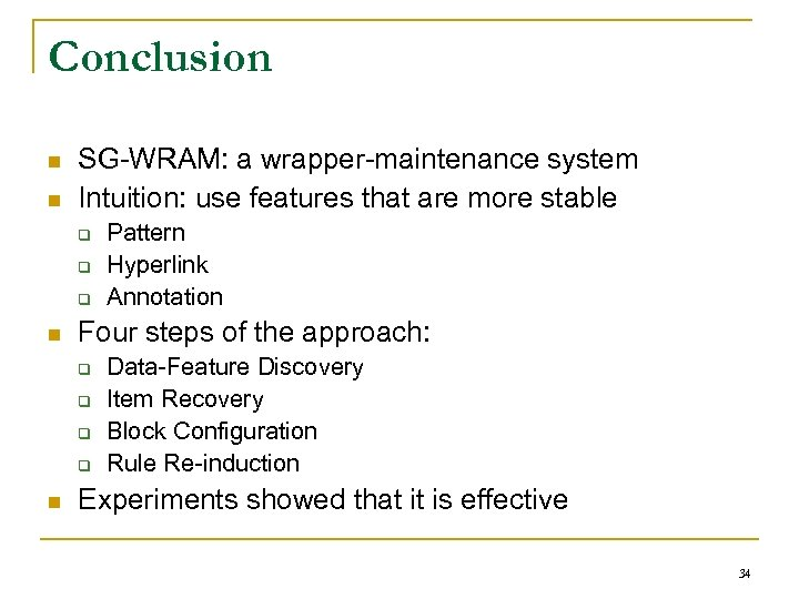 Conclusion n n SG-WRAM: a wrapper-maintenance system Intuition: use features that are more stable
