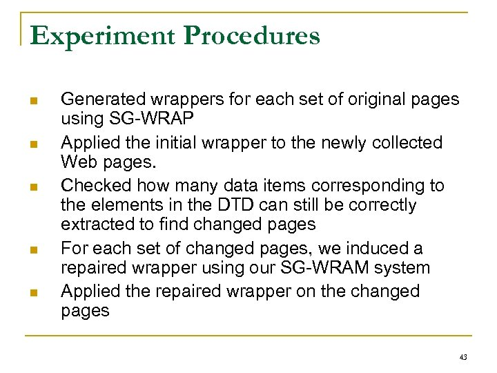Experiment Procedures n n n Generated wrappers for each set of original pages using