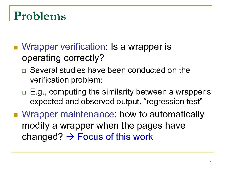 Problems n Wrapper verification: Is a wrapper is operating correctly? q q n Several