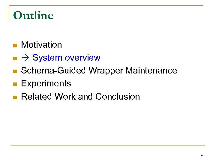Outline n n n Motivation System overview Schema-Guided Wrapper Maintenance Experiments Related Work and