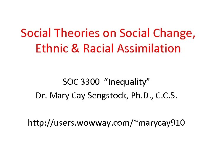 """Social Theories on Social Change, Ethnic & Racial Assimilation SOC 3300 """"Inequality"""" Dr. Mary"""