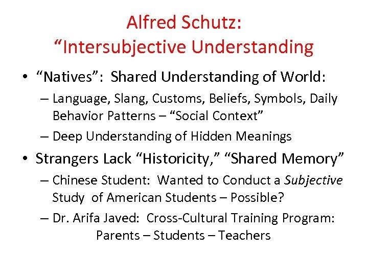 """Alfred Schutz: """"Intersubjective Understanding • """"Natives"""": Shared Understanding of World: – Language, Slang, Customs,"""