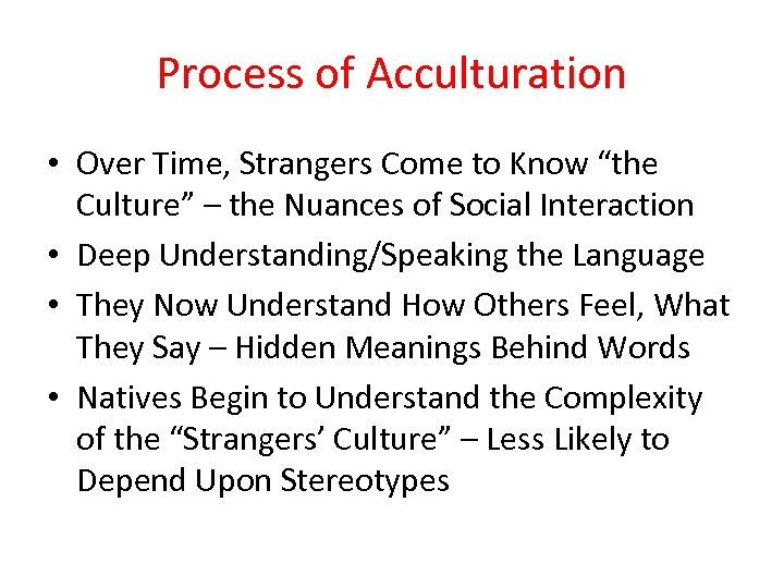 """Process of Acculturation • Over Time, Strangers Come to Know """"the Culture"""" – the"""